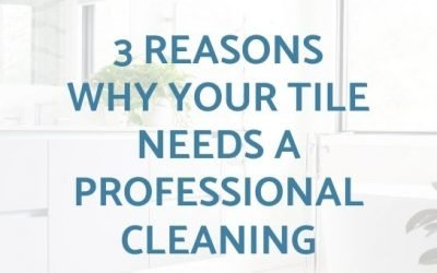 3 Reasons Why Your Tile Needs a Professional Cleaning